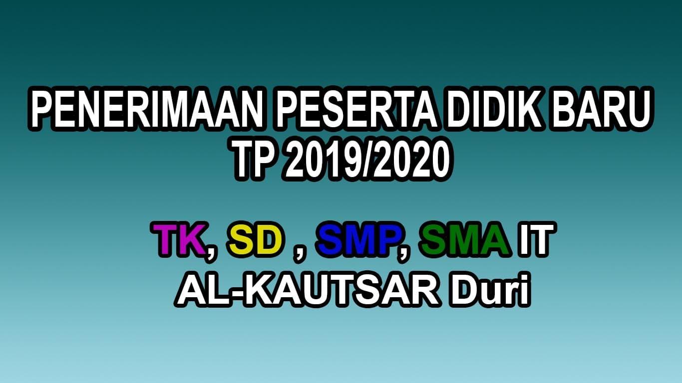 Penerimaan Peserta Didik Baru TP 2019/2020 TK/SD/SMP/SMA IT Al-Kautsar Duri